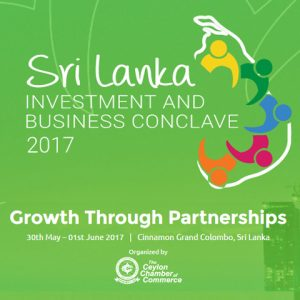 "Sri lanka Investment and Business Conclave 2017 – ""Growth Through Partnerships"" @ Cinnamon Grand Colombo"