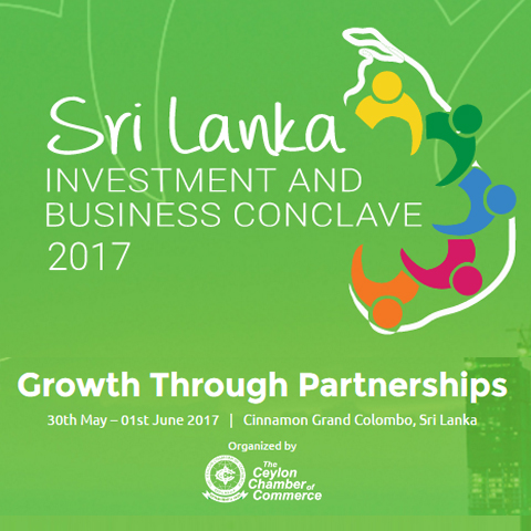 "Sri lanka Investment and Business Conclave 2017 – ""Growth Through Partnerships"""